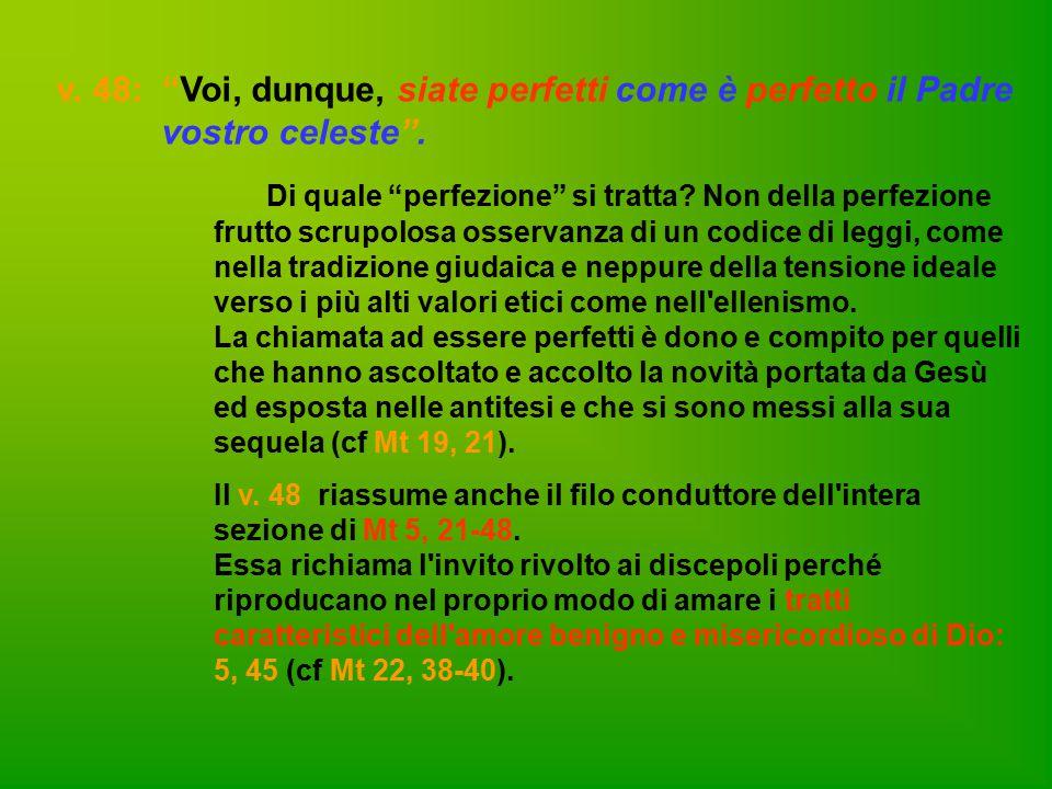 """v. 48: """"Voi, dunque, siate perfetti come è perfetto il Padre vostro celeste"""". Di quale """"perfezione"""" si tratta? Non della perfezione frutto scrupolosa"""