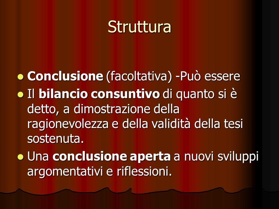 Struttura Conclusione (facoltativa) -Può essere Conclusione (facoltativa) -Può essere Il bilancio consuntivo di quanto si è detto, a dimostrazione del