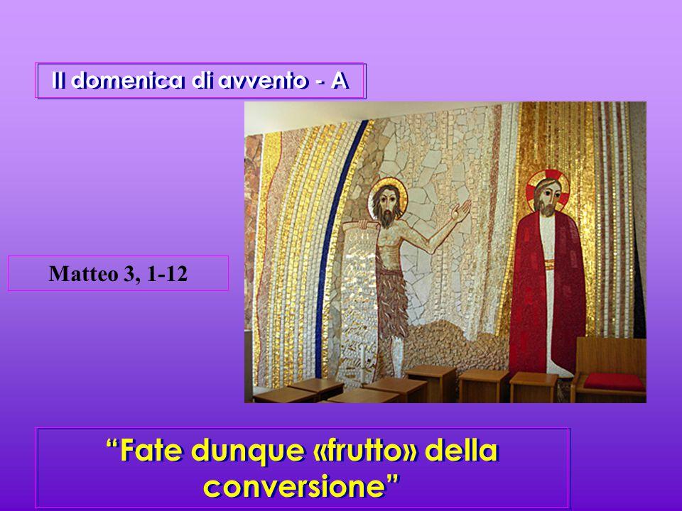 """II domenica di avvento - A """"Fate dunque «frutto» della conversione"""" Matteo 3, 1-12"""