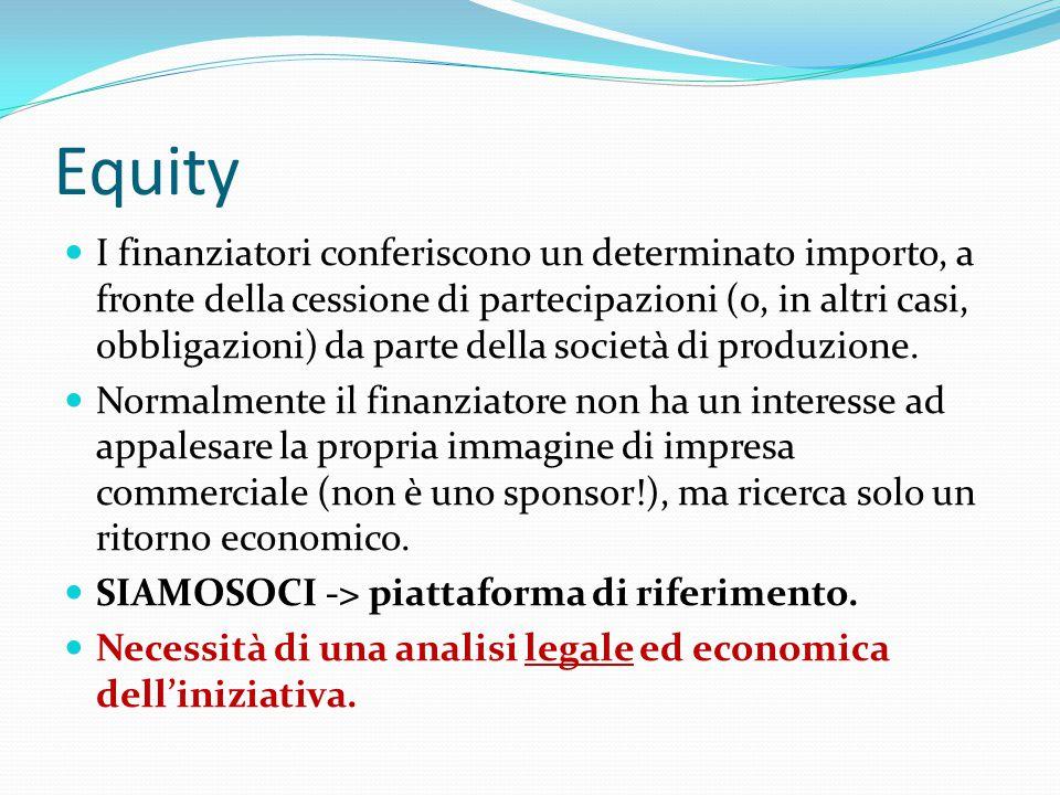Equity I finanziatori conferiscono un determinato importo, a fronte della cessione di partecipazioni (o, in altri casi, obbligazioni) da parte della società di produzione.