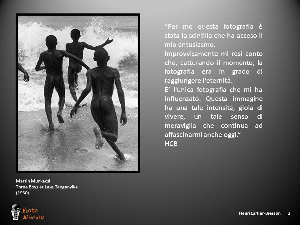 """Henri Cartier-Bresson 2 Martin Munkacsi Three Boys at Lake Tanganyika (1930) """"Per me questa fotografia è stata la scintilla che ha acceso il mio entus"""