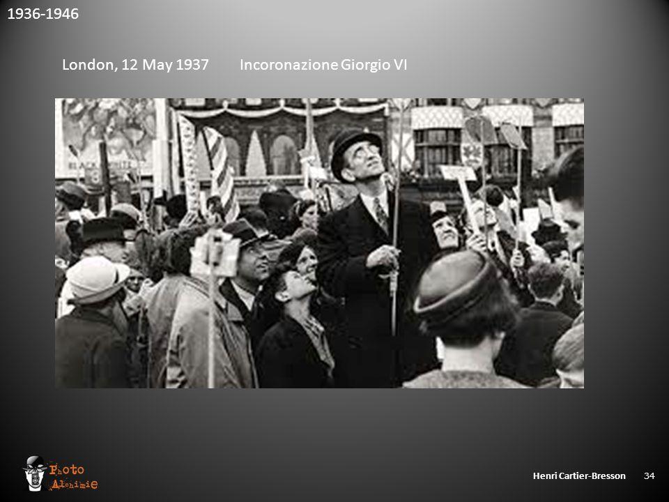 Henri Cartier-Bresson 34 1936-1946 London, 12 May 1937 Incoronazione Giorgio VI