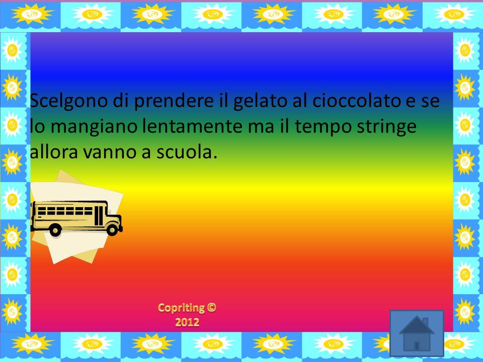 Scelgono di prendere il gelato al cioccolato e se lo mangiano lentamente ma il tempo stringe allora vanno a scuola.