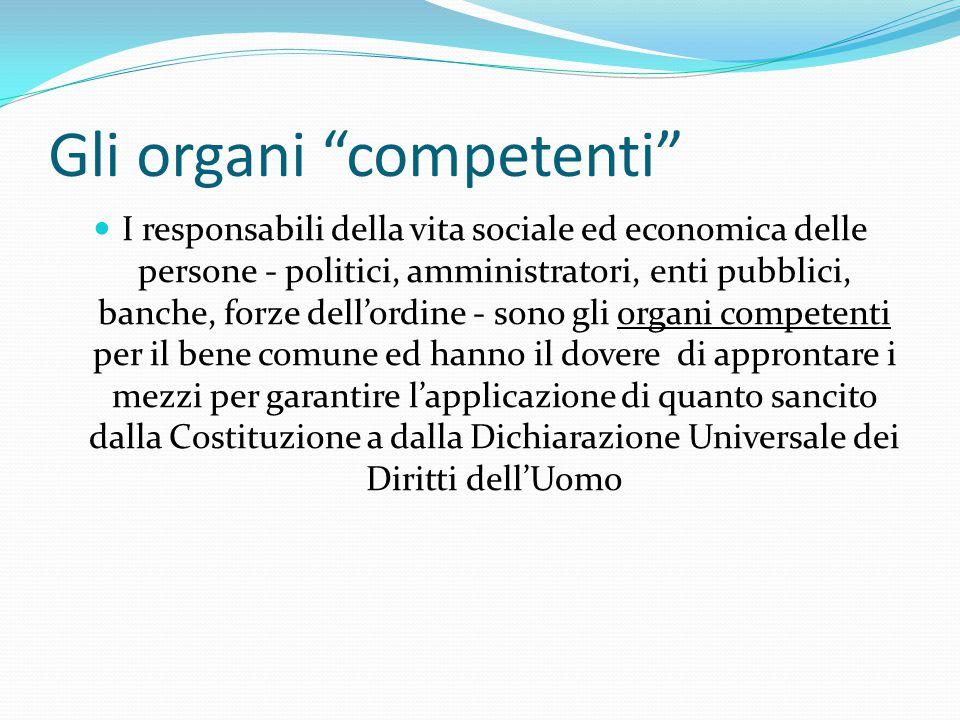 """Gli organi """"competenti"""" I responsabili della vita sociale ed economica delle persone - politici, amministratori, enti pubblici, banche, forze dell'ord"""