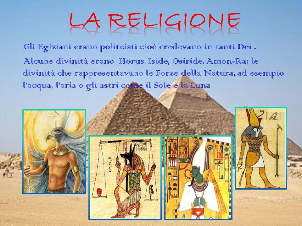 Gli Egiziani erano politeisti cioè credevano in tanti Dei. Alcune divinità erano Horus, Iside, Osiride, Amon-Ra: le divinità che rappresentavano le Fo