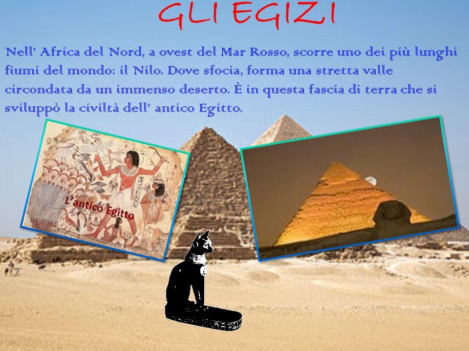 GLI EGIZI Nell' Africa del Nord, a ovest del Mar Rosso, scorre uno dei più lunghi fiumi del mondo: il Nilo.