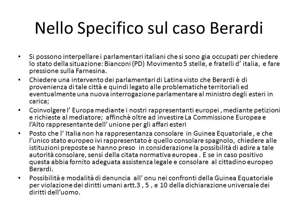 Nello Specifico sul caso Berardi Si possono interpellare i parlamentari italiani che si sono gia occupati per chiedere lo stato della situazione: Bian