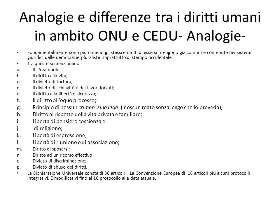 Analogie e differenze tra i diritti umani in ambito ONU e CEDU- Analogie- Fondamentalmente sono più o meno gli stessi e molti di esse si ritengono già