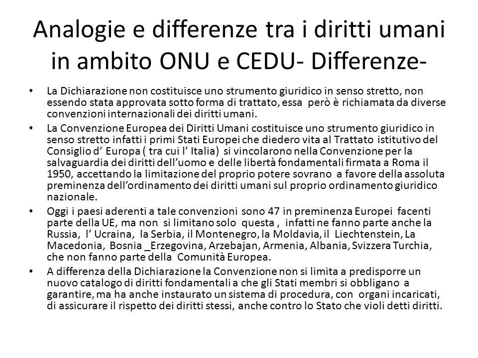 Analogie e differenze tra i diritti umani in ambito ONU e CEDU- Differenze- La Dichiarazione non costituisce uno strumento giuridico in senso stretto,