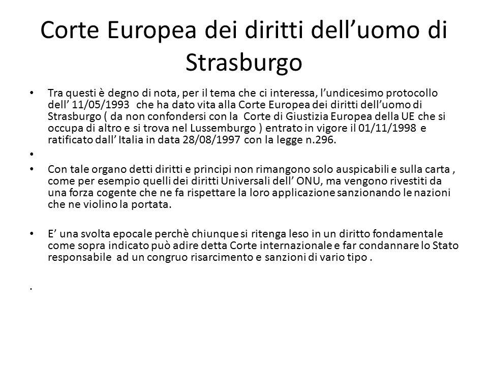 Corte Europea dei diritti dell'uomo di Strasburgo Tra questi è degno di nota, per il tema che ci interessa, l'undicesimo protocollo dell' 11/05/1993 c
