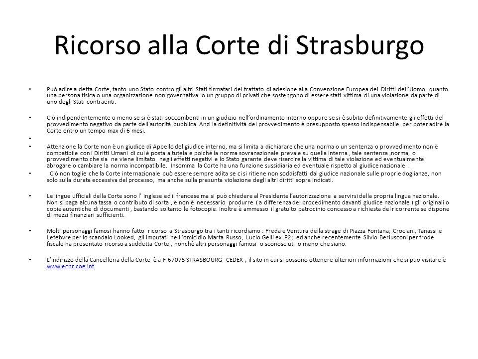 Ricorso alla Corte di Strasburgo Può adire a detta Corte, tanto uno Stato contro gli altri Stati firmatari del trattato di adesione alla Convenzione E