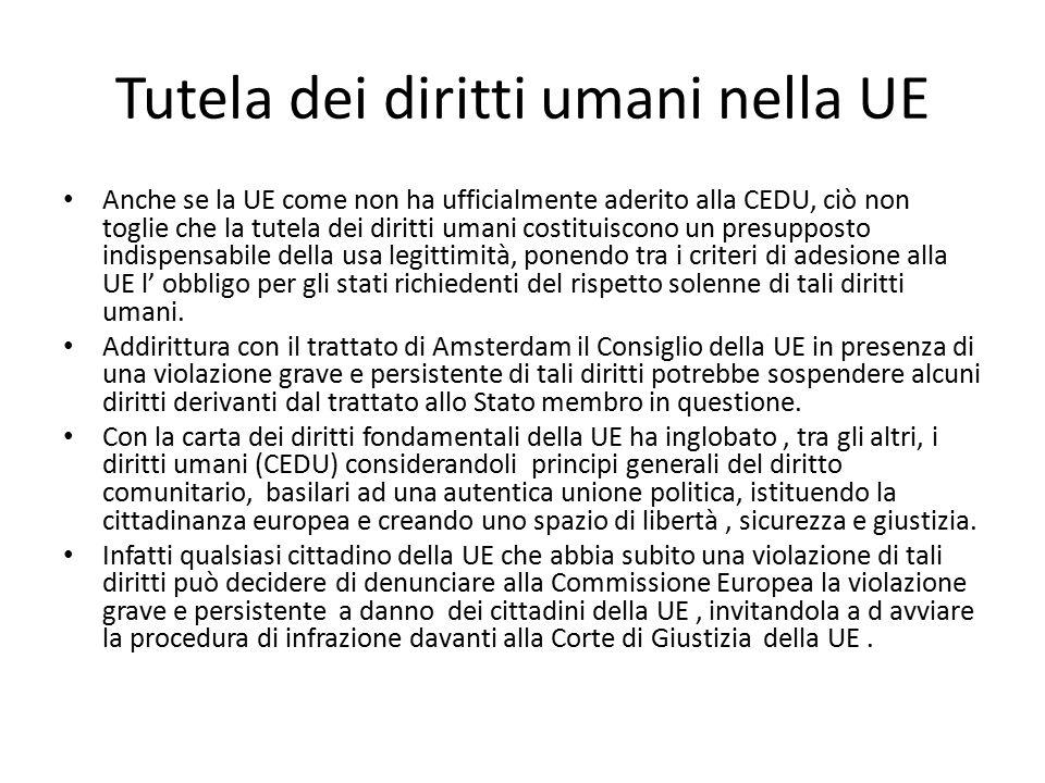 Tutela dei diritti umani nella UE Anche se la UE come non ha ufficialmente aderito alla CEDU, ciò non toglie che la tutela dei diritti umani costituis