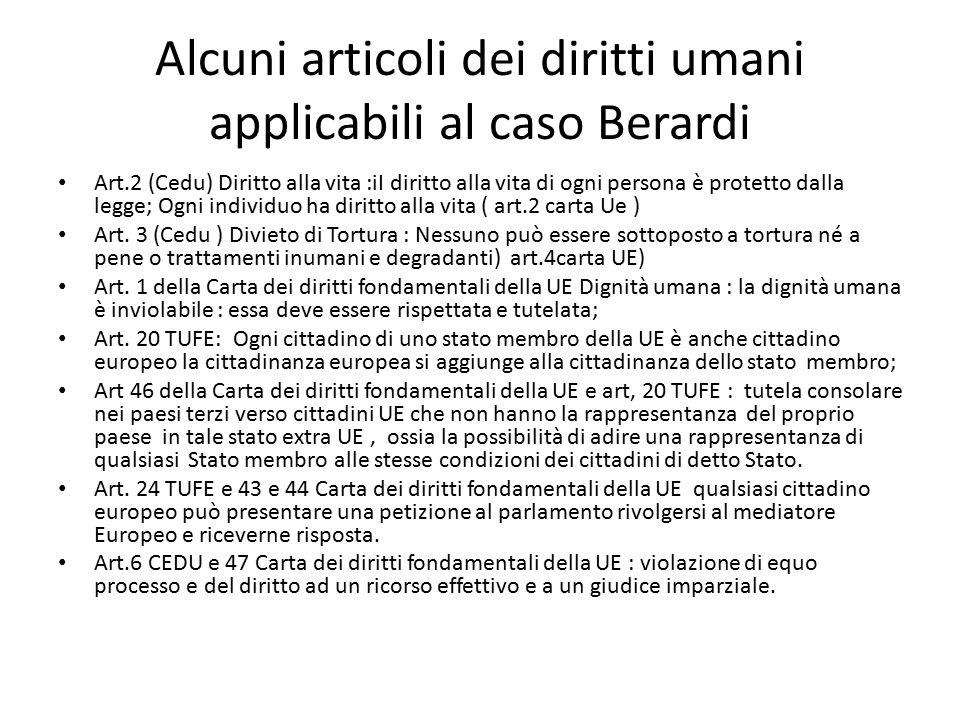 Alcuni articoli dei diritti umani applicabili al caso Berardi Art.2 (Cedu) Diritto alla vita :iI diritto alla vita di ogni persona è protetto dalla le