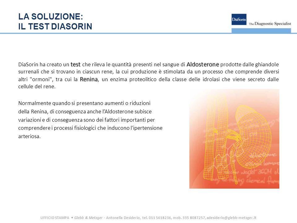 UFFICIO STAMPA  Glebb & Metzger - Antonella Desiderio, tel. 011 5618236, mob. 335 8087257, adesiderio@glebb-metzger.it LA SOLUZIONE: IL TEST DIASORIN