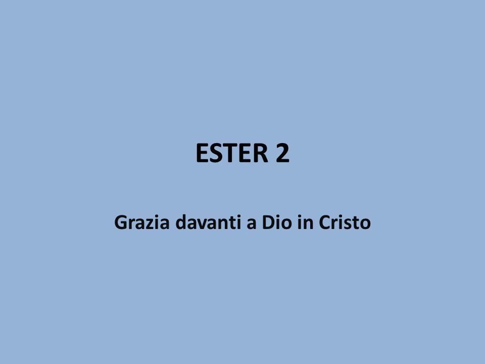 ESTER 2 Grazia davanti a Dio in Cristo