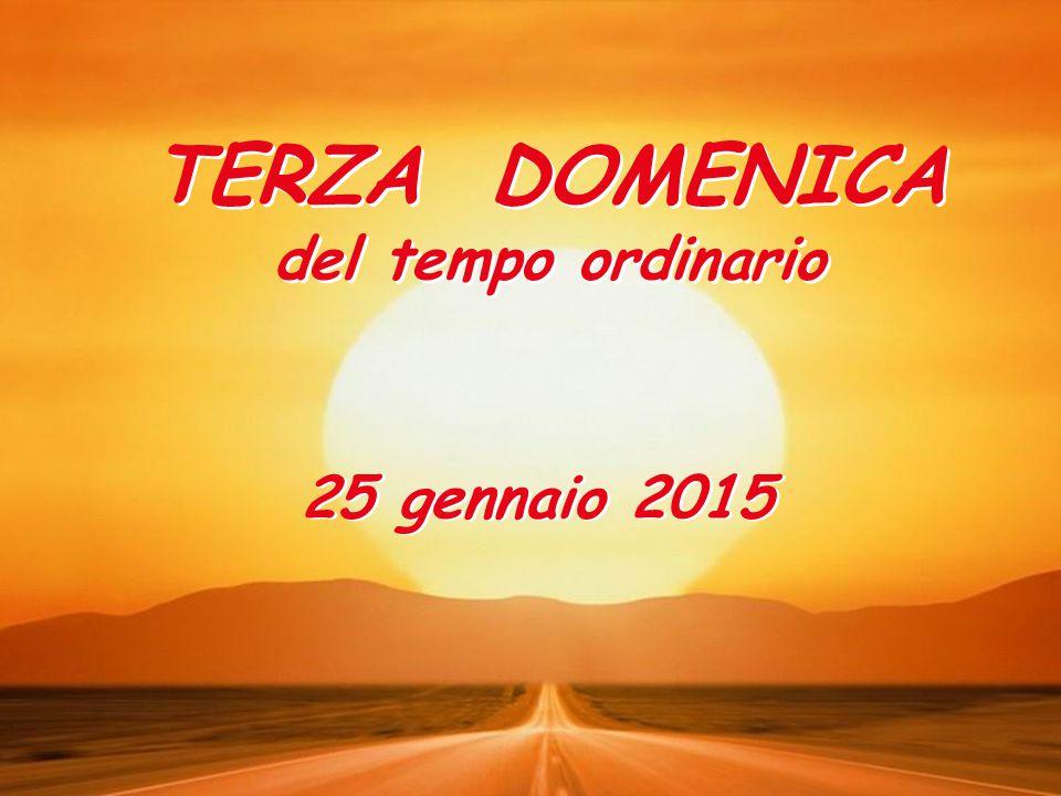 TERZA DOMENICA del tempo ordinario TERZA DOMENICA del tempo ordinario 25 gennaio 2015