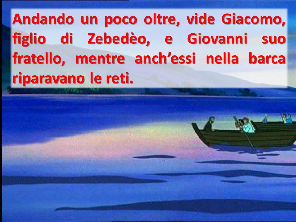 Andando un poco oltre, vide Giacomo, figlio di Zebedèo, e Giovanni suo fratello, mentre anch'essi nella barca riparavano le reti.
