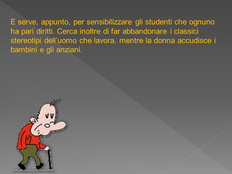 E serve, appunto, per sensibilizzare gli studenti che ognuno ha pari diritti. Cerca inoltre di far abbandonare i classici stereotipi dell'uomo che lav