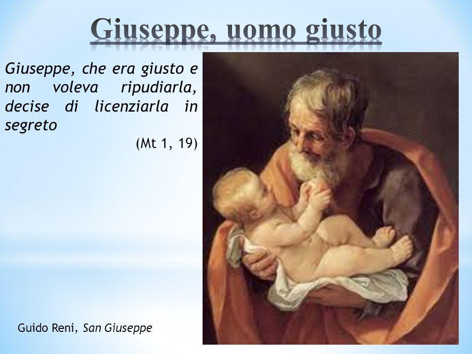 Giuseppe, che era giusto e non voleva ripudiarla, decise di licenziarla in segreto (Mt 1, 19) Guido Reni, San Giuseppe