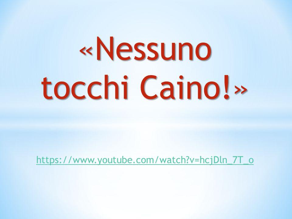 https://www.youtube.com/watch?v=hcjDln_7T_o «Nessuno tocchi Caino!»