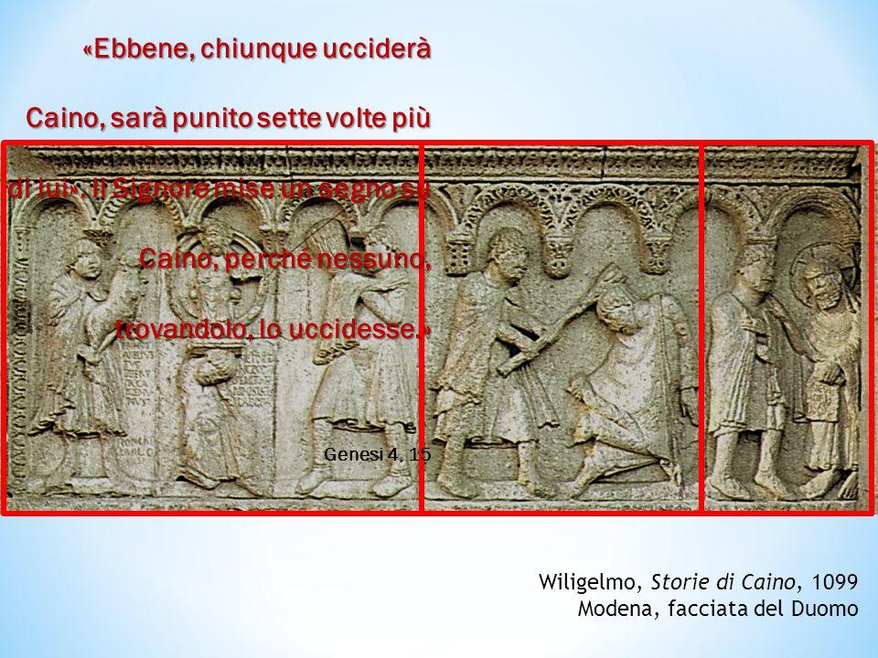 Wiligelmo, Storie di Caino, 1099 Modena, facciata del Duomo «Ebbene, chiunque ucciderà Caino, sarà punito sette volte più di lui».
