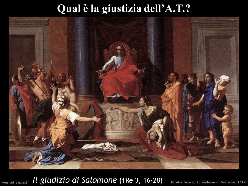 Il giudizio di Salomone (1Re 3, 16-28) Qual è la giustizia dell'A.T.?