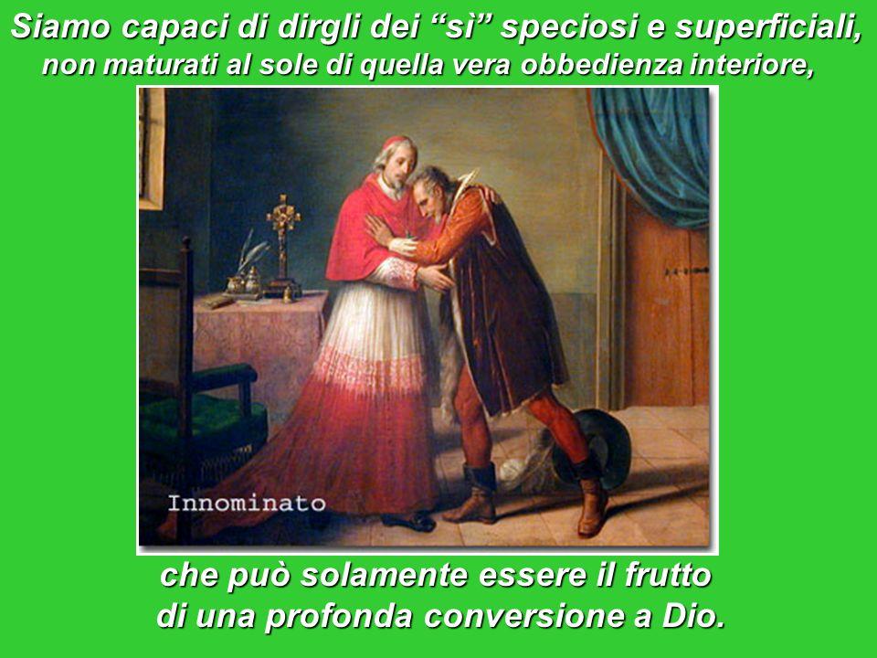 può verificarsi una forma di sintonia solo apparente, Molte volte, infatti, perché, in ultima analisi, frammischiata tra la nostra volontà e quella del Padre.