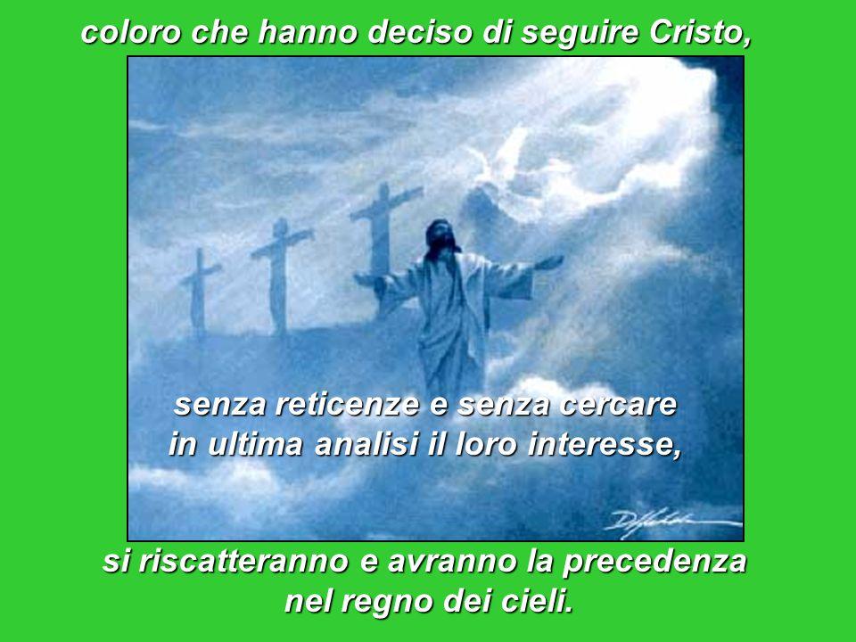 coloro che hanno deciso di seguire Cristo, si riscatteranno e avranno la precedenza nel regno dei cieli.
