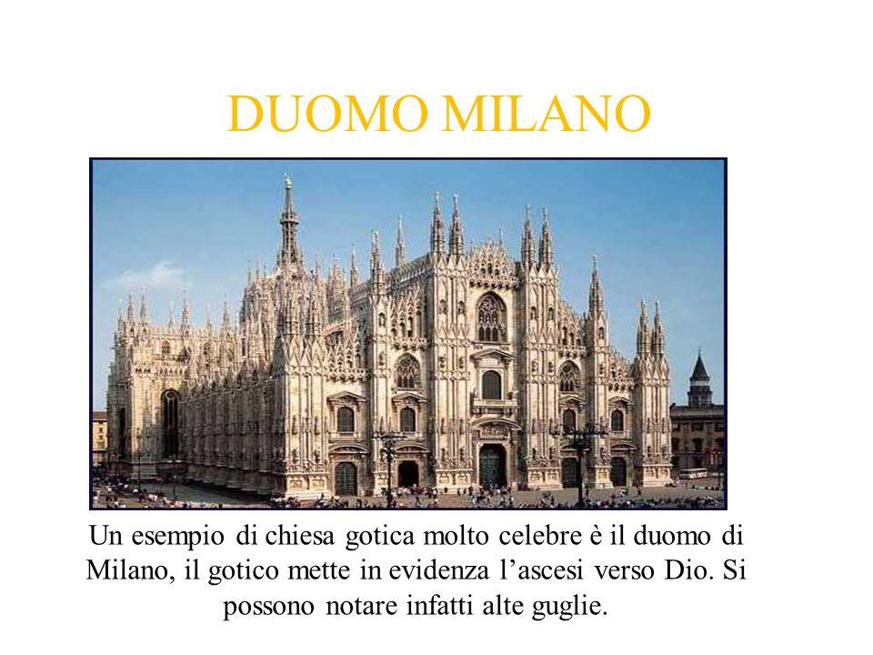 Un esempio di chiesa gotica molto celebre è il duomo di Milano, il gotico mette in evidenza l'ascesi verso Dio.