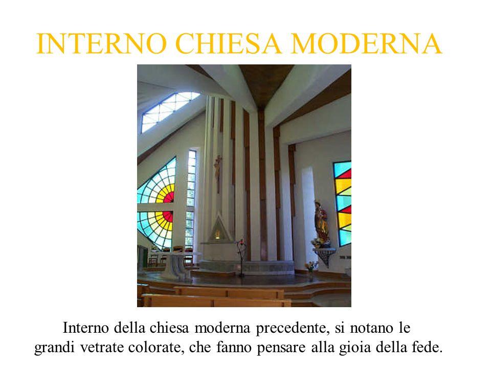 INTERNO CHIESA MODERNA Interno della chiesa moderna precedente, si notano le grandi vetrate colorate, che fanno pensare alla gioia della fede.