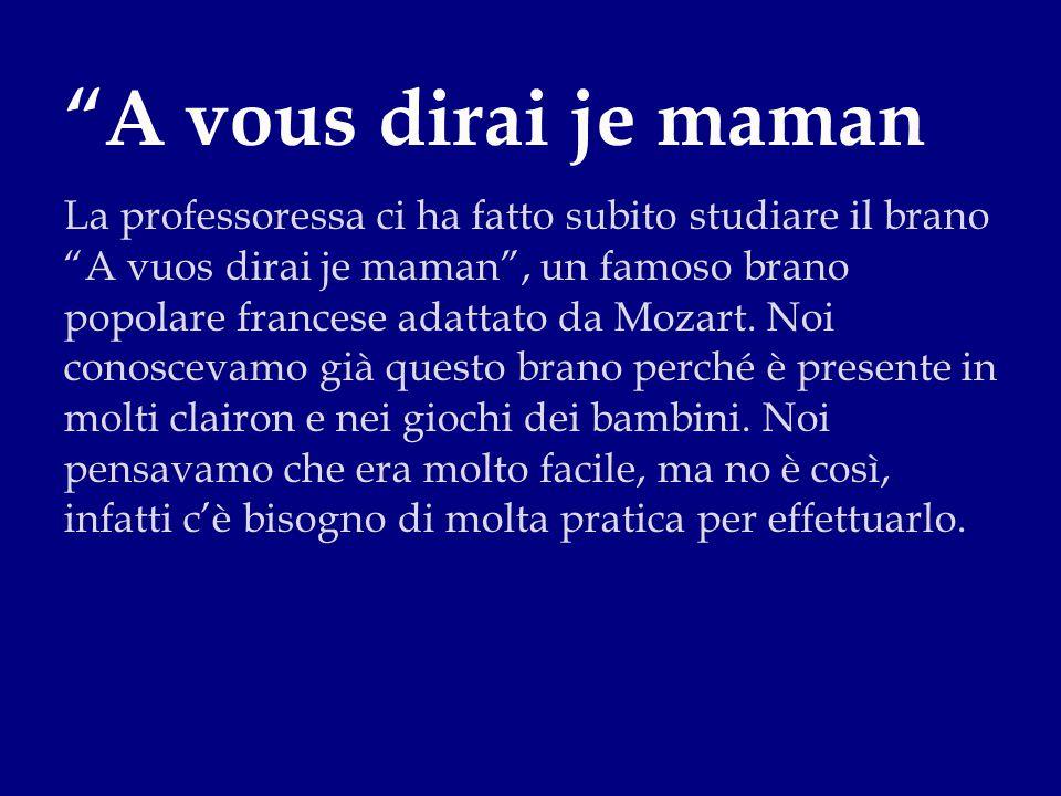 La professoressa ci ha fatto subito studiare il brano A vuos dirai je maman , un famoso brano popolare francese adattato da Mozart.