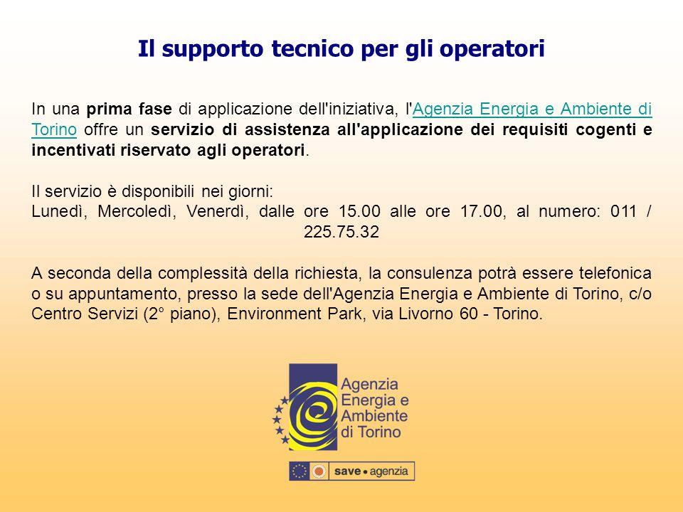 Il supporto tecnico per gli operatori In una prima fase di applicazione dell'iniziativa, l'Agenzia Energia e Ambiente di Torino offre un servizio di a