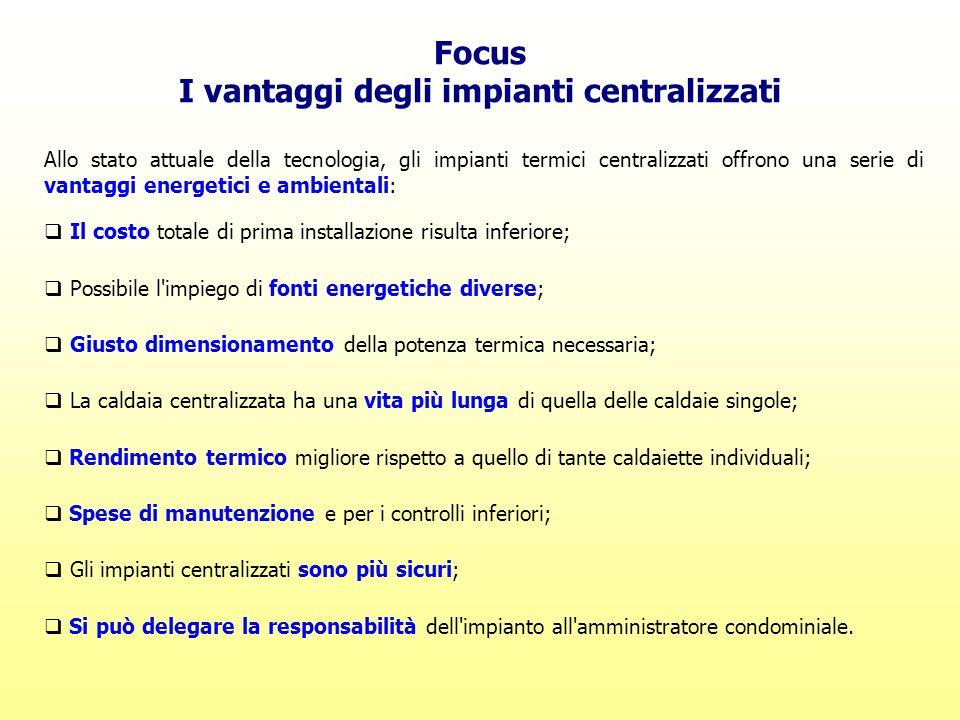 Focus I vantaggi degli impianti centralizzati Allo stato attuale della tecnologia, gli impianti termici centralizzati offrono una serie di vantaggi en