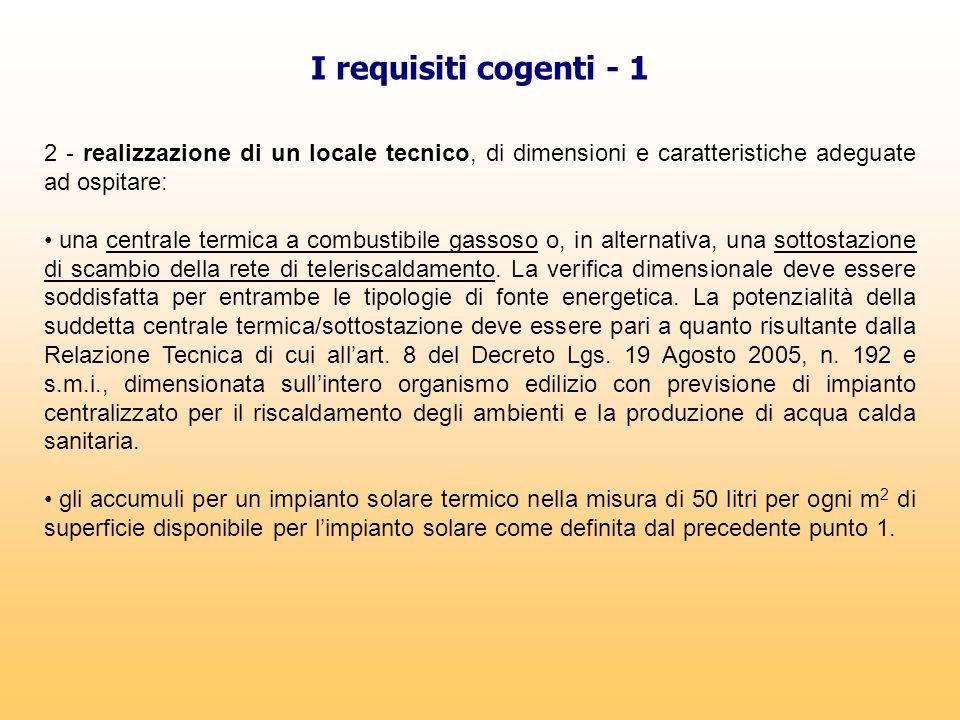 I requisiti cogenti - 1 2 - realizzazione di un locale tecnico, di dimensioni e caratteristiche adeguate ad ospitare: una centrale termica a combustib