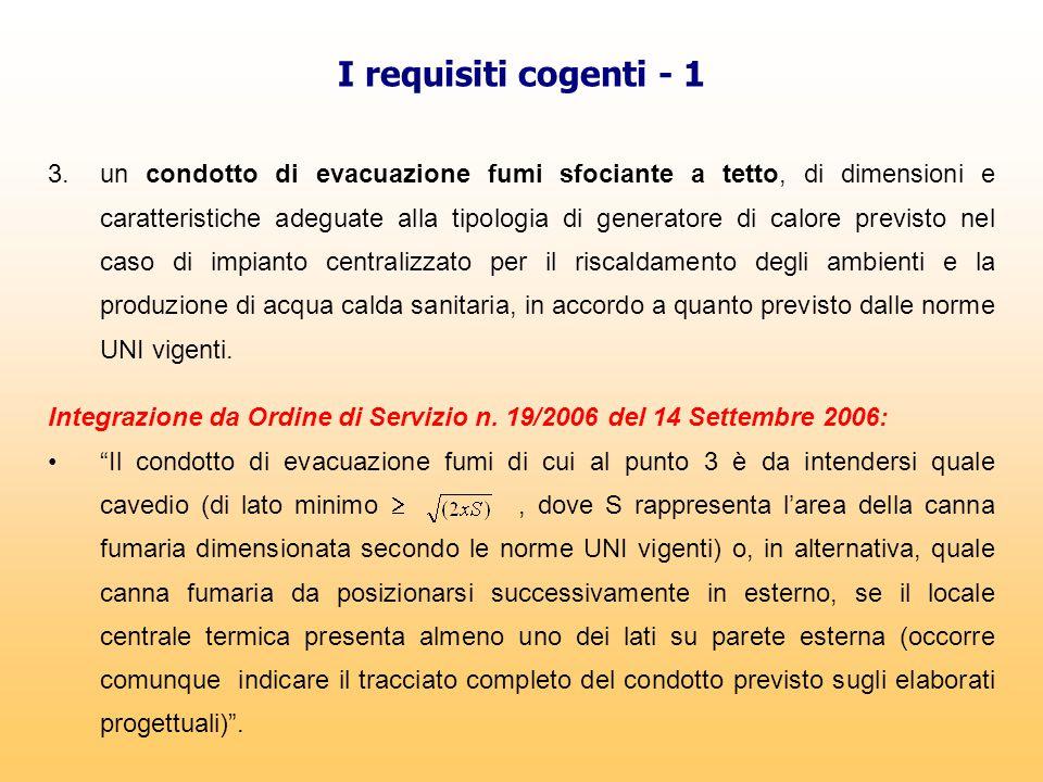 I requisiti cogenti - 1 3.un condotto di evacuazione fumi sfociante a tetto, di dimensioni e caratteristiche adeguate alla tipologia di generatore di