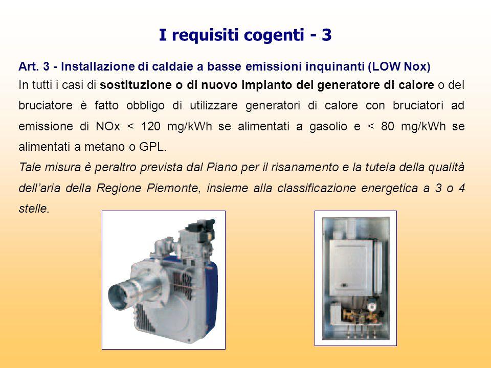 I requisiti cogenti - 3 Art. 3 - Installazione di caldaie a basse emissioni inquinanti (LOW Nox) In tutti i casi di sostituzione o di nuovo impianto d