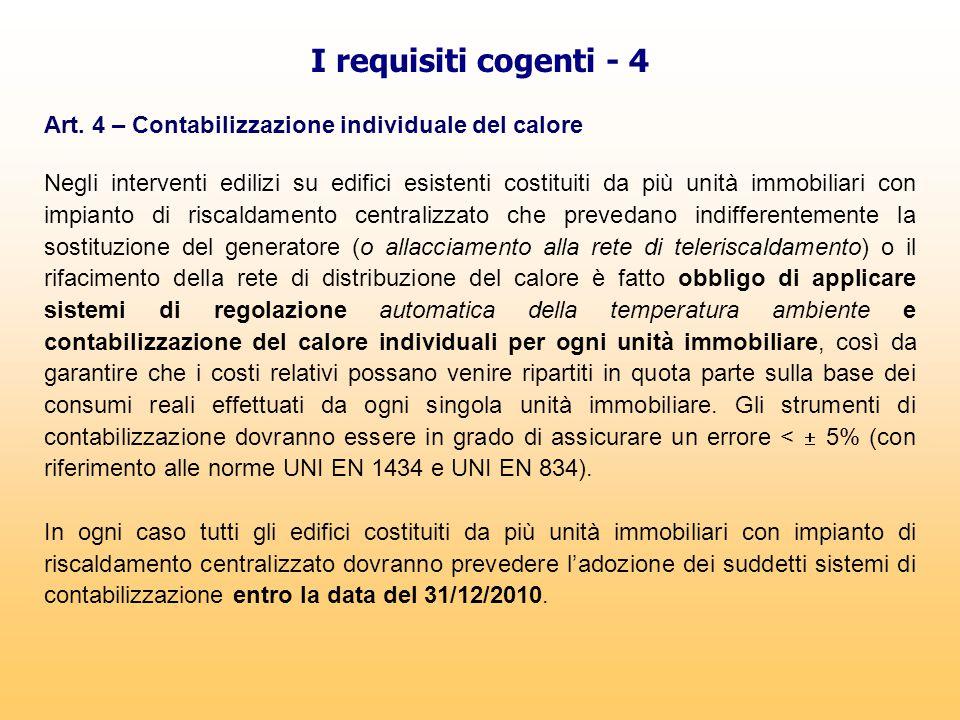 I requisiti cogenti - 4 Art. 4 – Contabilizzazione individuale del calore Negli interventi edilizi su edifici esistenti costituiti da più unità immobi