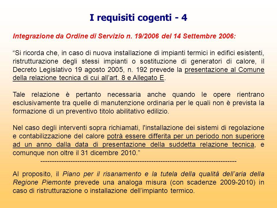 """I requisiti cogenti - 4 Integrazione da Ordine di Servizio n. 19/2006 del 14 Settembre 2006: """"Si ricorda che, in caso di nuova installazione di impian"""