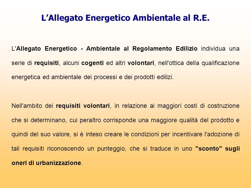 L'Allegato Energetico Ambientale al R.E. L'Allegato Energetico - Ambientale al Regolamento Edilizio individua una serie di requisiti, alcuni cogenti e