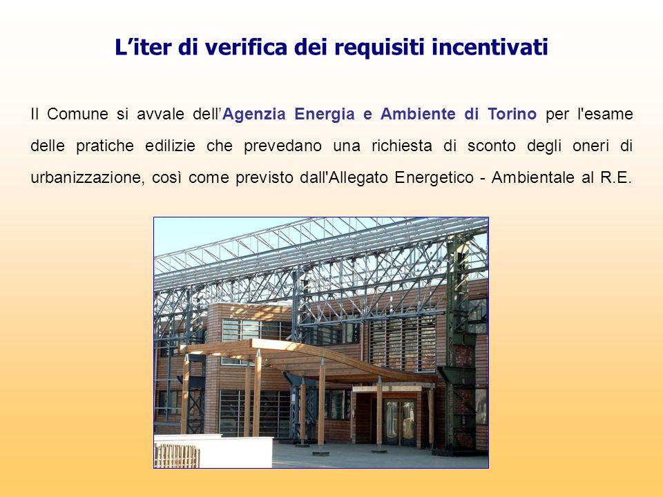L'iter di verifica dei requisiti incentivati Il Comune si avvale dell'Agenzia Energia e Ambiente di Torino per l'esame delle pratiche edilizie che pre