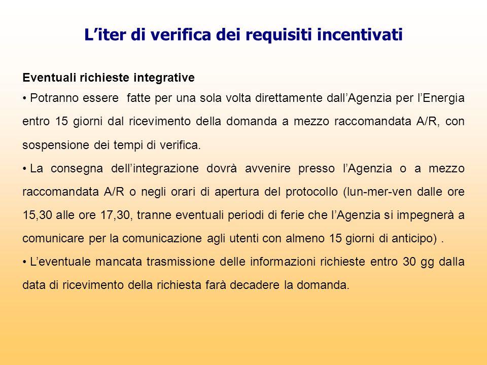 L'iter di verifica dei requisiti incentivati Eventuali richieste integrative Potranno essere fatte per una sola volta direttamente dall'Agenzia per l'