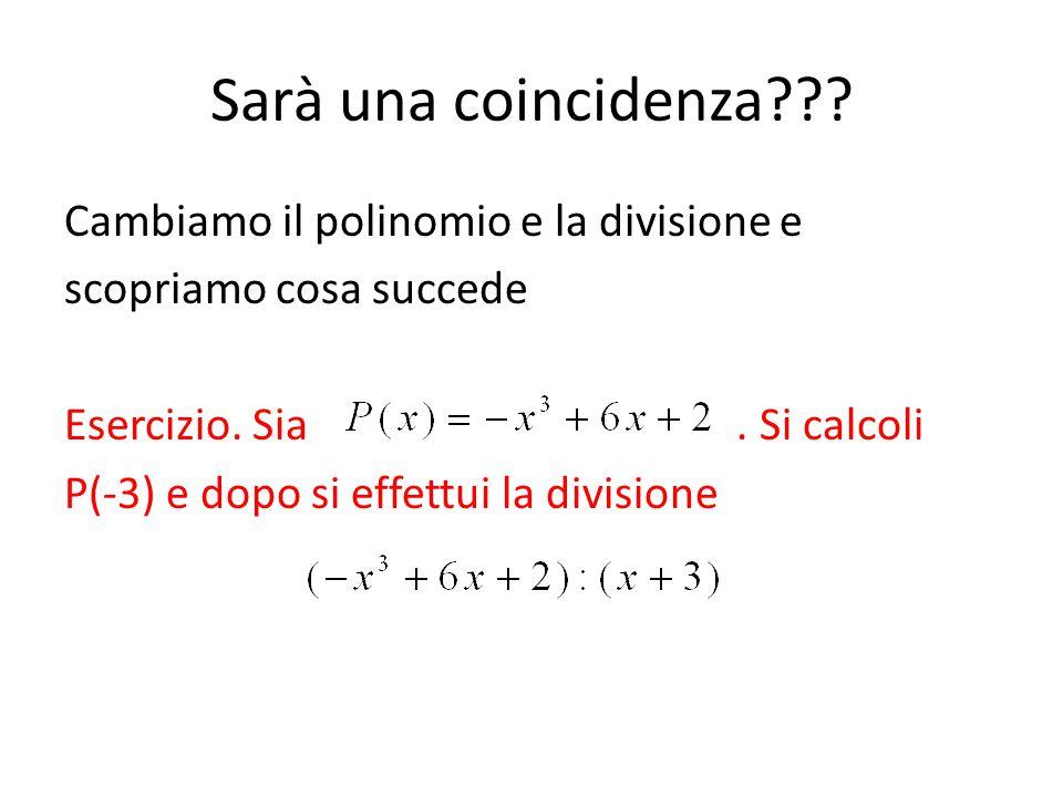 Sarà una coincidenza??? Cambiamo il polinomio e la divisione e scopriamo cosa succede Esercizio. Sia. Si calcoli P(-3) e dopo si effettui la divisione