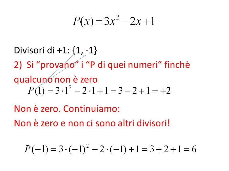 """2)Si """"provano"""" i """"P di quei numeri"""" finchè qualcuno non è zero Non è zero. Continuiamo: Non è zero e non ci sono altri divisori!"""