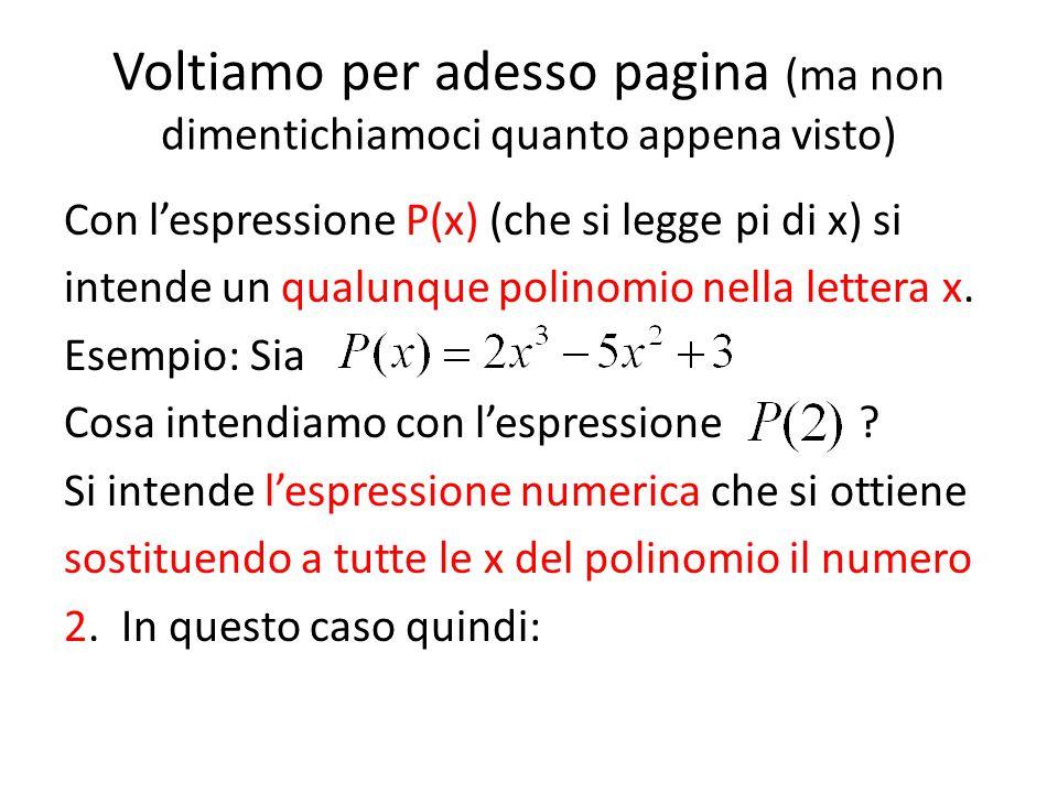 Voltiamo per adesso pagina (ma non dimentichiamoci quanto appena visto) Con l'espressione P(x) (che si legge pi di x) si intende un qualunque polinomi