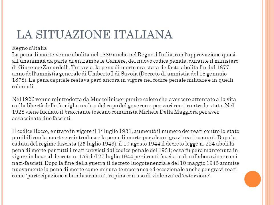 LA SITUAZIONE ITALIANA Regno d'Italia La pena di morte venne abolita nel 1889 anche nel Regno d'Italia, con l'approvazione quasi all'unanimità da part