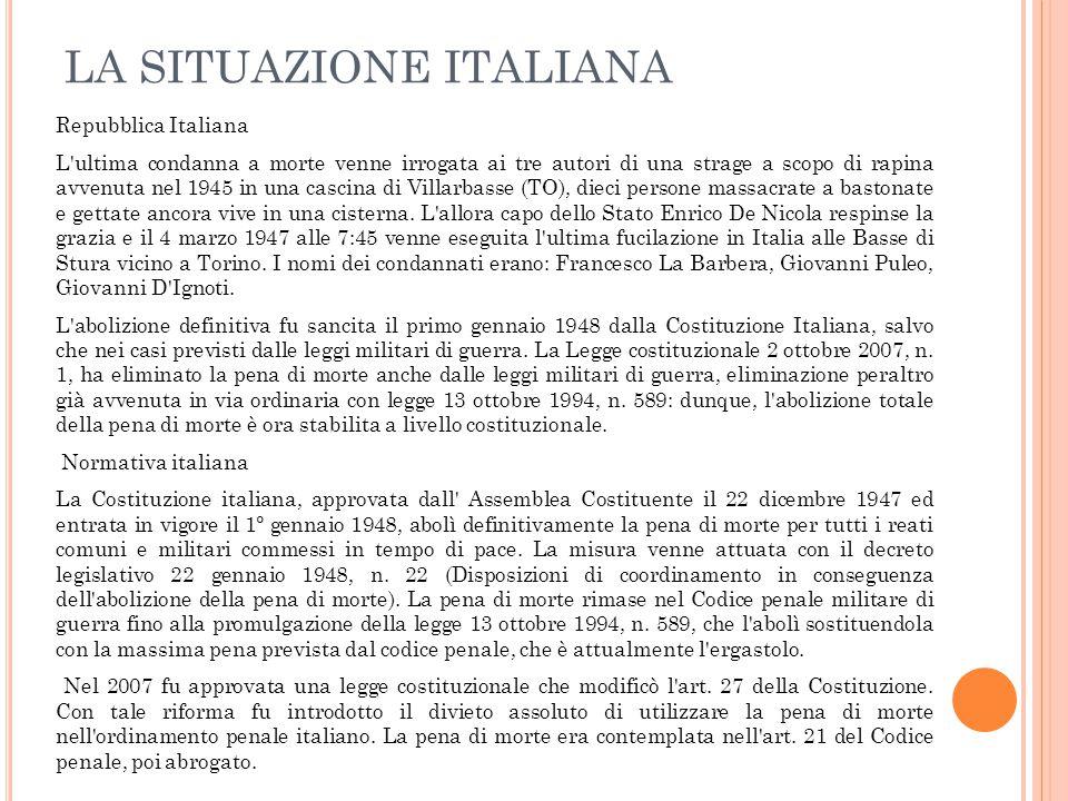 LA SITUAZIONE ITALIANA Repubblica Italiana L'ultima condanna a morte venne irrogata ai tre autori di una strage a scopo di rapina avvenuta nel 1945 in