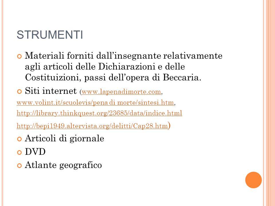 STRUMENTI Materiali forniti dall'insegnante relativamente agli articoli delle Dichiarazioni e delle Costituizioni, passi dell'opera di Beccaria. Siti