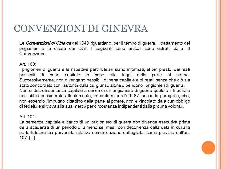 CONVENZIONI DI GINEVRA Le Convenzioni di Ginevra del 1949 riguardano, per il tempo di guerra, il trattamento dei prigionieri e la difesa dei civili. I