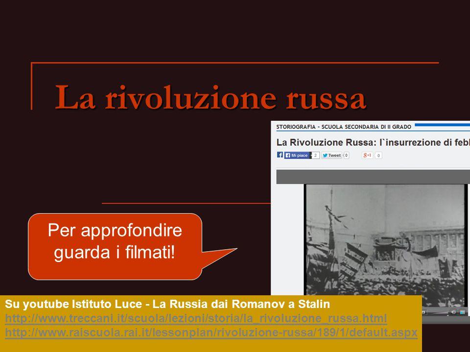 La rivoluzione russa Su youtube Istituto Luce - La Russia dai Romanov a Stalin http://www.treccani.it/scuola/lezioni/storia/la_rivoluzione_russa.html