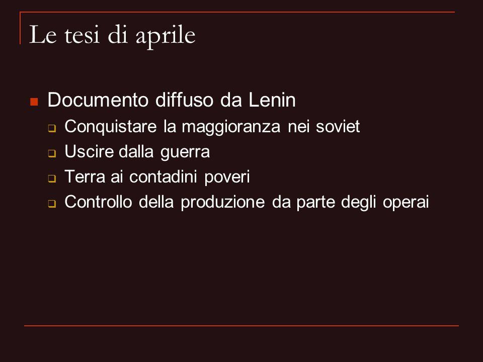 Le tesi di aprile Documento diffuso da Lenin  Conquistare la maggioranza nei soviet  Uscire dalla guerra  Terra ai contadini poveri  Controllo del